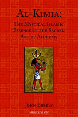 Al-Kimia: The Mystical Islamic Essence of the Sacred Art of Alchemy