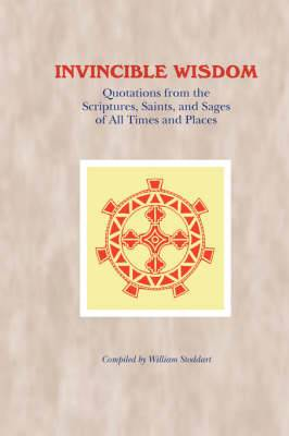 Invincible Wisdom: Quotations from the Scriptures, Saints, and Sages of All Times and Places