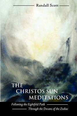 The Christos Sun Meditations: Following the Eightfold Path Through the Decans of the Zodiac