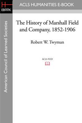 The History of Marshall Field and Company, 1852-1906