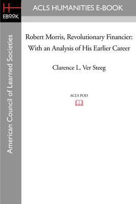 Robert Morris, Revolutionary Financier: With an Analysis of His Earlier Career