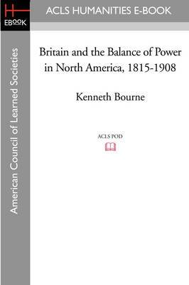 Britain and the Balance of Power in North America, 1815-1908