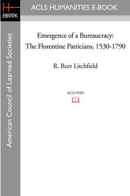 Emergence of a Bureaucracy: The Florentine Patricians, 1530-1790