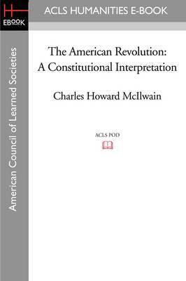 The American Revolution: A Constitutional Interpretation