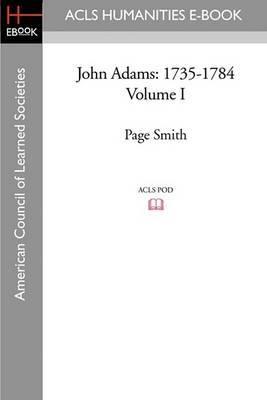 John Adams: 1735-1784 Volume I