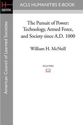 The Pursuit of Power: Technology, Armed Force, and Society Since A.D. 1000