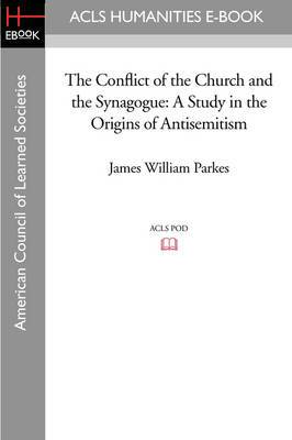 The Conflict of the Church and the Synagogue: A Study in the Origins of Antisemitism