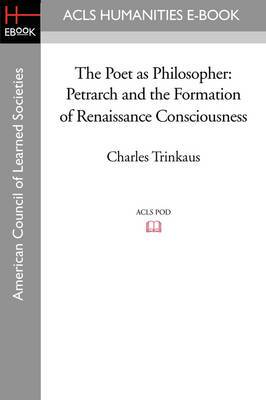 The Poet as Philosopher: Petrarch and the Formation of Renaissance Consciousness