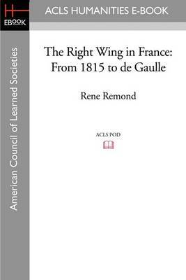 The Right Wing in France: From 1815 to de Gaulle