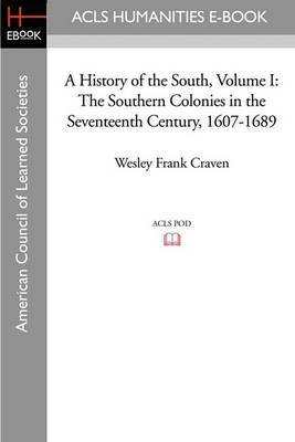 A History of the South Volume I: The Southern Colonies in the Seventeenth Century, 1607-1689