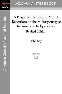 A People Numerous and Armed: Reflections on the Military Struggle for American Independence Revised Edition