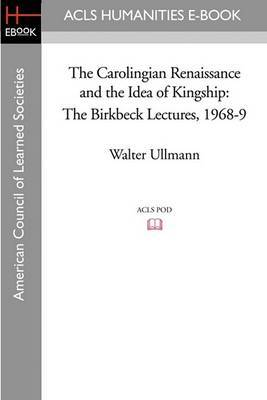 The Carolingian Renaissance and the Idea of Kingship the Birkbeck Lectures 1968-9