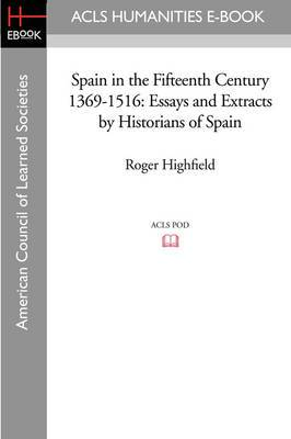 Spain in the Fifteenth Century 1369-1516: Essays and Extracts by Historians of Spain