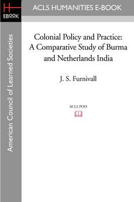 Colonial Policy and Practice: A Comparative Study of Burma and Netherlands India