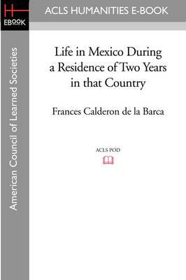 Life in Mexico During a Residence of Two Years in That Country