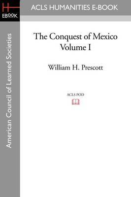 The Conquest of Mexico Volume I