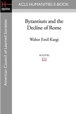 Byzantium and the Decline of Rome