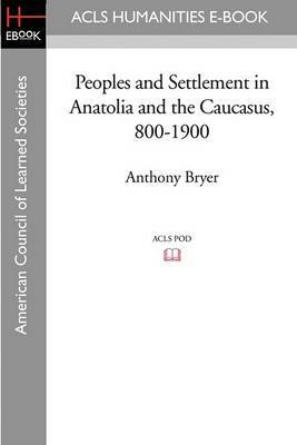 Peoples and Settlement in Anatolia and the Caucasus, 800-1900