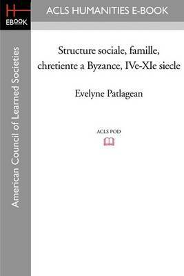 Structure Sociale, Famille, Chretiente a Byzance, IVe-XIe Siecle