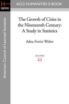 The Growth of Cities in the Nineteenth Century: A Study in Statistics