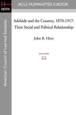Adelaide and the Country, 1870-1917: Their Social and Political Relationship