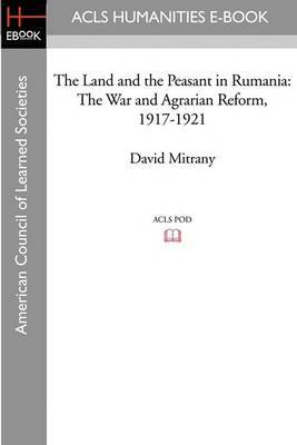 The Land and the Peasant in Rumania: The War and Agrarian Reform, 1917-1921