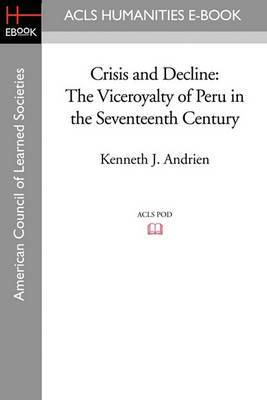 Crisis and Decline: The Viceroyalty of Peru in the Seventeenth Century