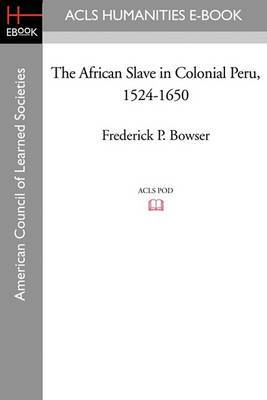 The African Slave in Colonial Peru, 1524-1650