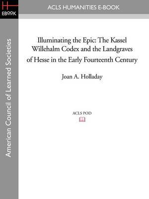 Illuminating the Epic: The Kassel Willehalm Codex and the Landgraves of Hesse in the Early Fourteenth Century