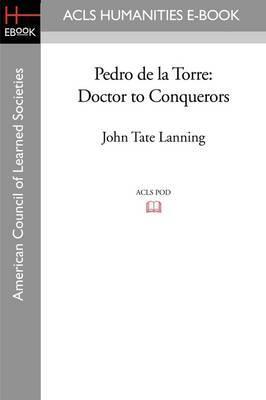Pedro de La Torre: Doctor to Conquerors