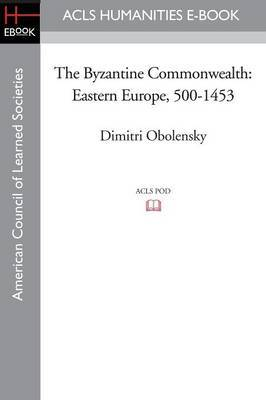 The Byzantine Commonwealth: Eastern Europe, 500-1453