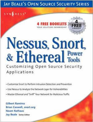 Nessus, Snort, and Ethereal Power Tools: Customizing Open Source Security Applications