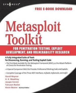 Metasploit Toolkit for Penetration Testing, Exploit Development,and Vulnerability Research