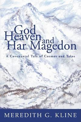 God, Heaven, and Har Magedon: A Covenantal Tale of Cosmos and Telos