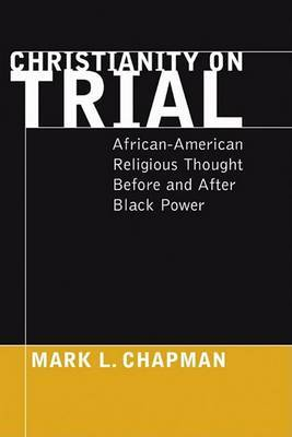 Christianity on Trial: African-American Religious Thought Before and After Black Power