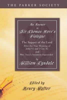 Answer to Sir Thomas More's Dialogue: The Supper of the Lord After the True Meaning of John VI. and I Cor. XI. and Wm. Tracy's Testament Expounded