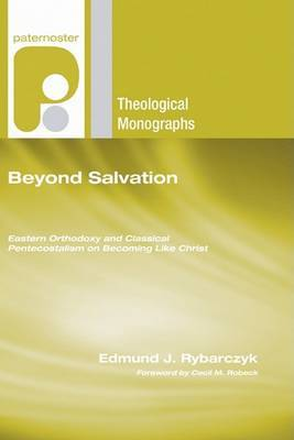 Beyond Salvation: Eastern Orthodoxy and Classical Pentecostalism on Becoming Like Christ