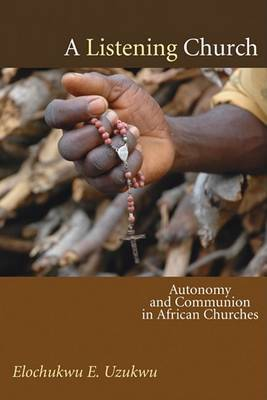 A Listening Church: Autonomy and Communion in African Churches