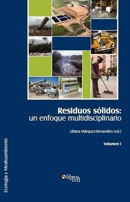 Residuos Solidos: Un Enfoque Multidisciplinario. Volumen I