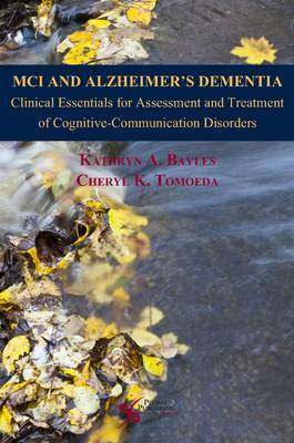 MCI and Alzheimer's Dementia: Clinical Essentials for Assessment and Treatment of Cognitive-Communication Disorders