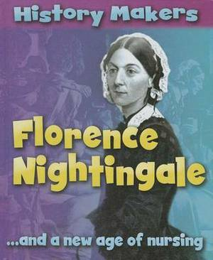 Florence Nightingale: ...and a New Age of Nursing
