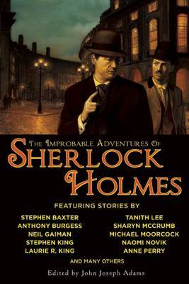 The Improbable Adventures of Sherlock Holmes: Tales of Mystery and the Imagination Detailing the Adventures of the World's Most Famous Detective, Mr. Sherlock Holmes
