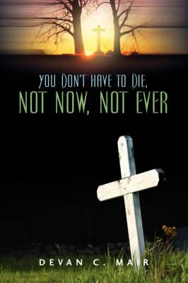 You Don't Have to Die, Not Now, Not Ever