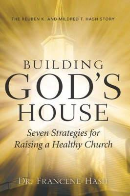 Building God's House-Seven Strategies for Raising a Healthy Church