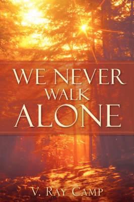 We Never Walk Alone