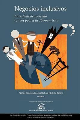 Negocios Inclusivos, Iniciativas de Mercado Con Los Pobres de Iberoamerica: Un Proyecto de Investigacion Colectiva de La Social Enterprise Knowledge Network