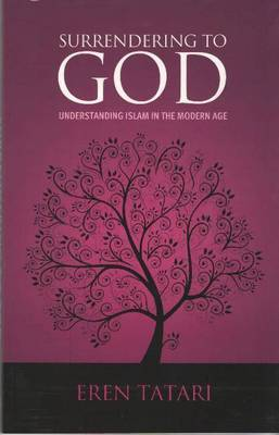 Surrendering to God: Understanding Islam in the Modern Age