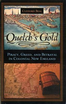 Quelch's Gold: Piracy, Greed and Betrayal in Colonial New England