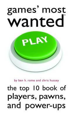 Games' Most Wanted: The Top 10 Book of Players, Pawns, and Power-Ups
