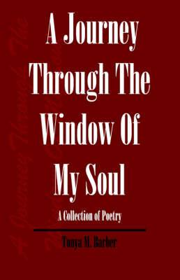 A Journey Through the Window of My Soul: A Collection of Poetry